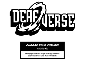 "Deafverse logo atop a box labeled ""Choose your Future! Activity Kit...With pages from the Player Strategy Guide for Deafverse World One: Duel of the Bots""."